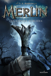merlin-les-annees-oubliees-t-a-barron